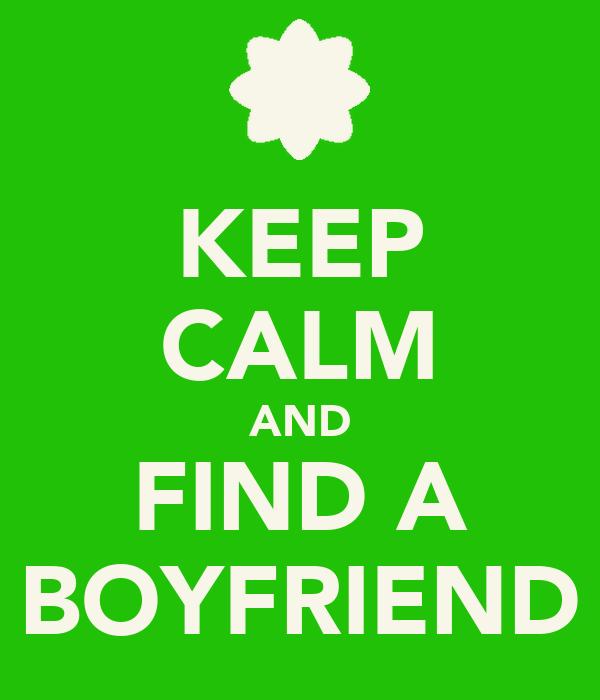 KEEP CALM AND FIND A BOYFRIEND