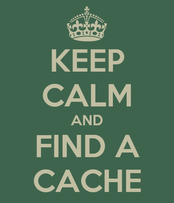 KEEP CALM AND FIND A CACHE