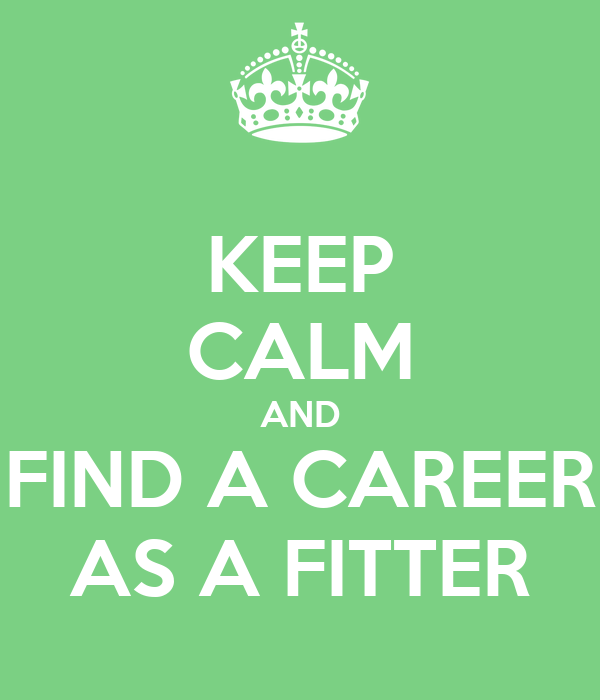 KEEP CALM AND FIND A CAREER AS A FITTER