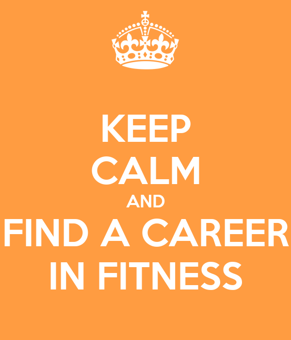 KEEP CALM AND FIND A CAREER IN FITNESS
