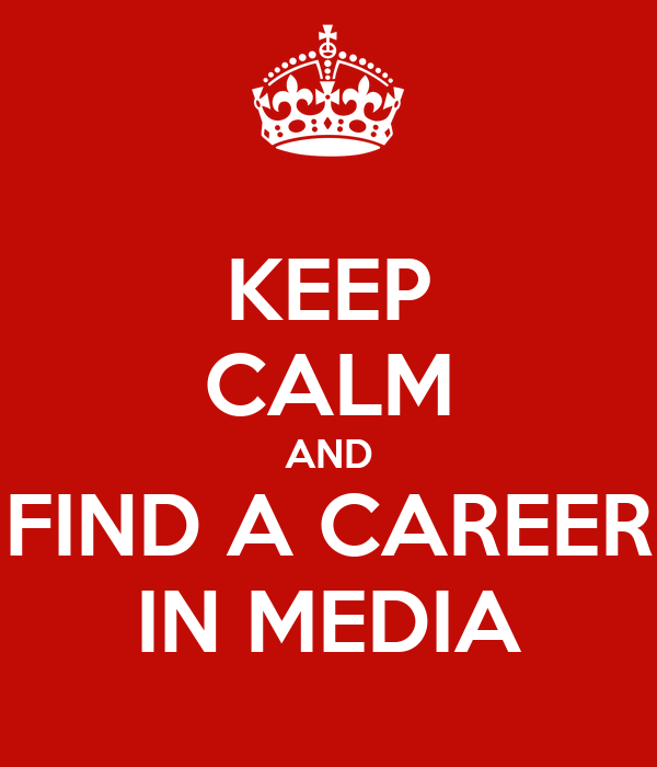 KEEP CALM AND FIND A CAREER IN MEDIA