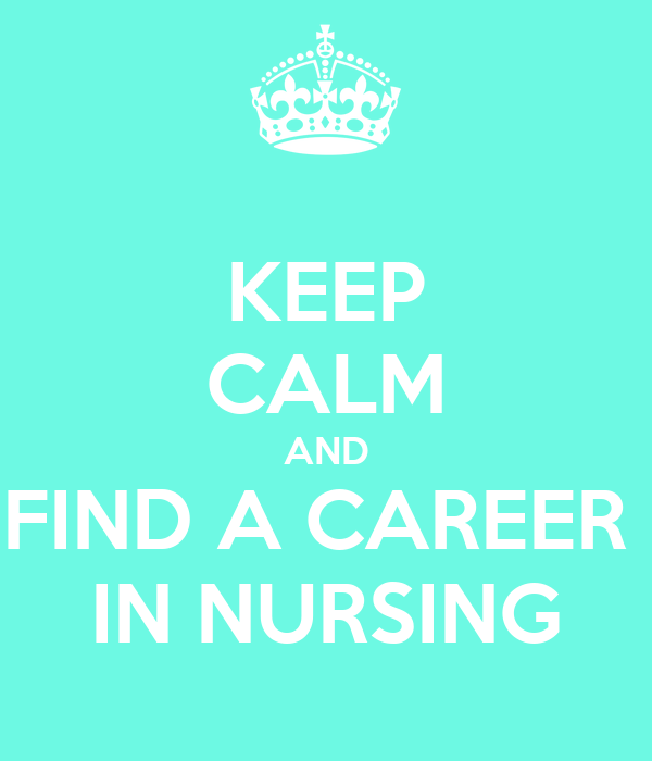 KEEP CALM AND FIND A CAREER  IN NURSING