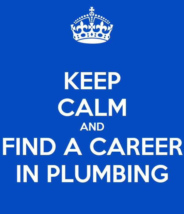 KEEP CALM AND FIND A CAREER IN PLUMBING