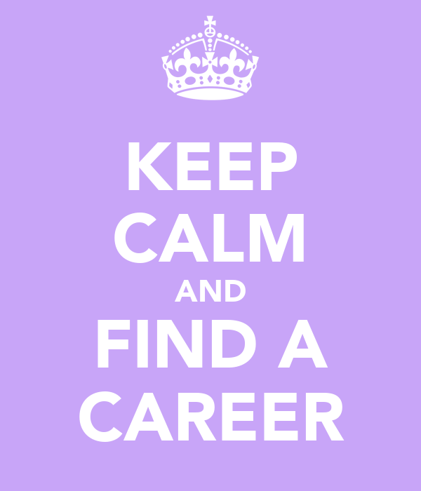 KEEP CALM AND FIND A CAREER