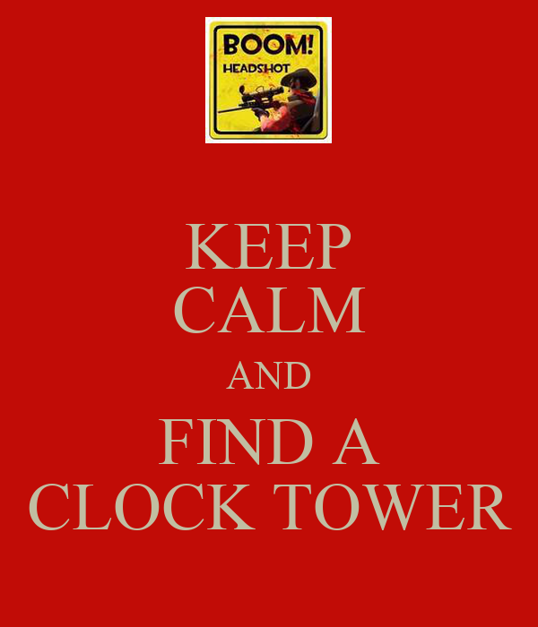 KEEP CALM AND FIND A CLOCK TOWER