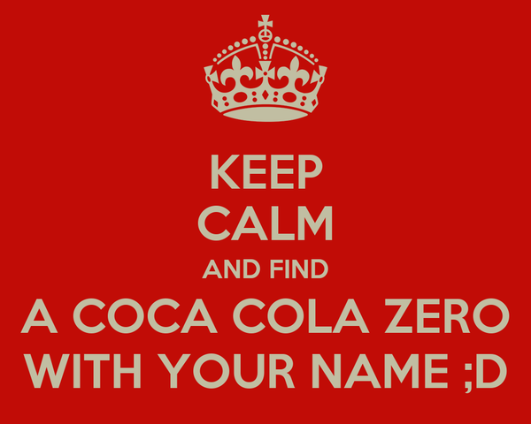 KEEP CALM AND FIND A COCA COLA ZERO WITH YOUR NAME ;D