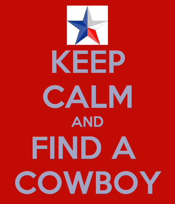 KEEP CALM AND FIND A  COWBOY
