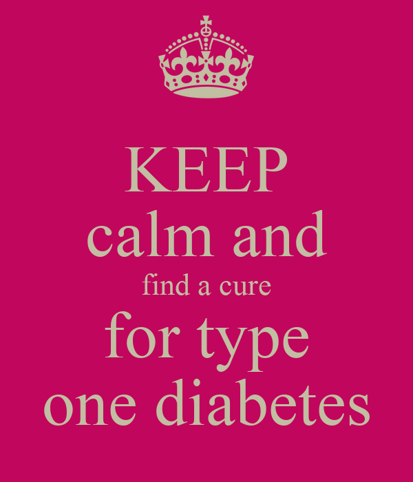 KEEP calm and find a cure for type one diabetes