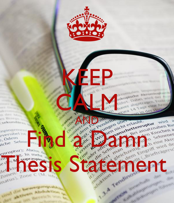KEEP CALM AND Find a Damn Thesis Statement
