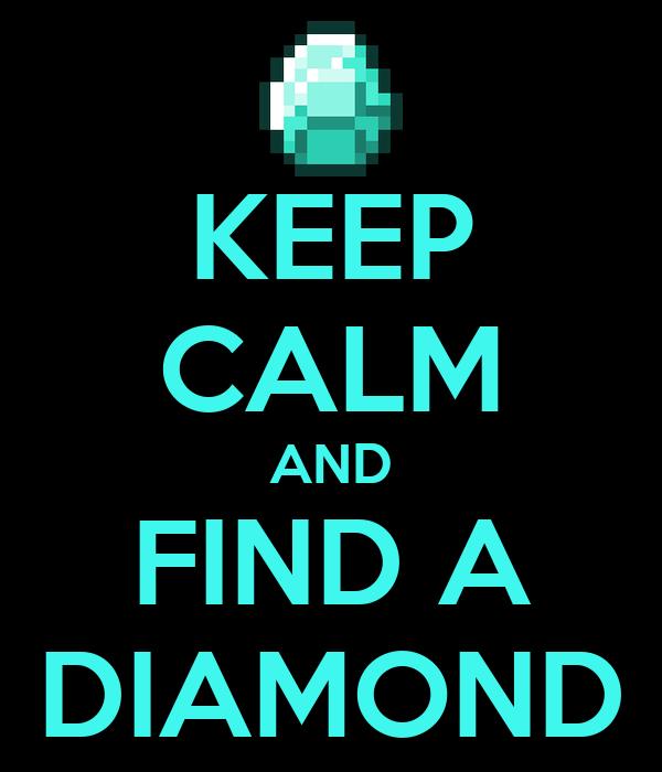 KEEP CALM AND FIND A DIAMOND