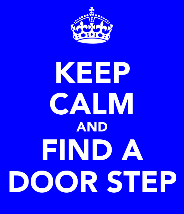 KEEP CALM AND FIND A DOOR STEP