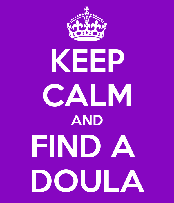 KEEP CALM AND FIND A  DOULA
