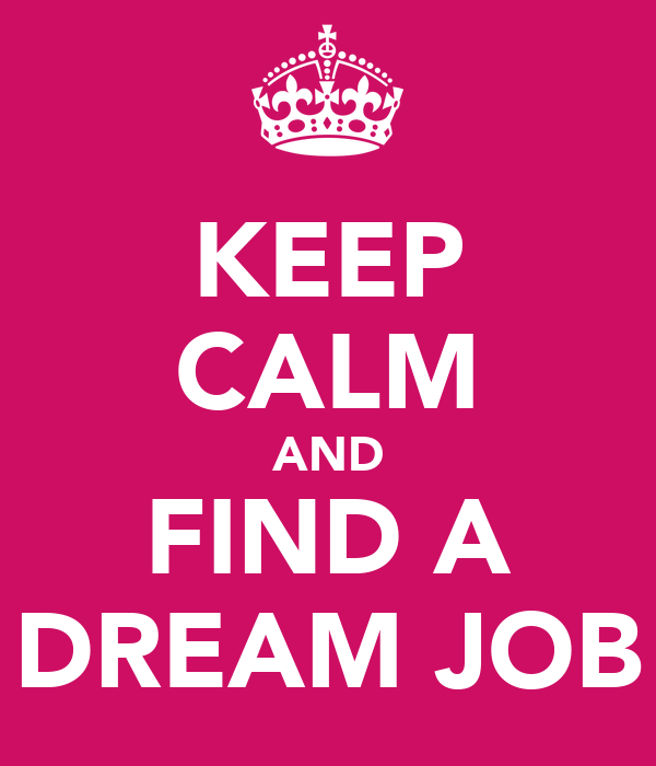KEEP CALM AND FIND A DREAM JOB