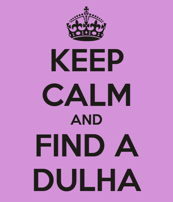KEEP CALM AND FIND A DULHA