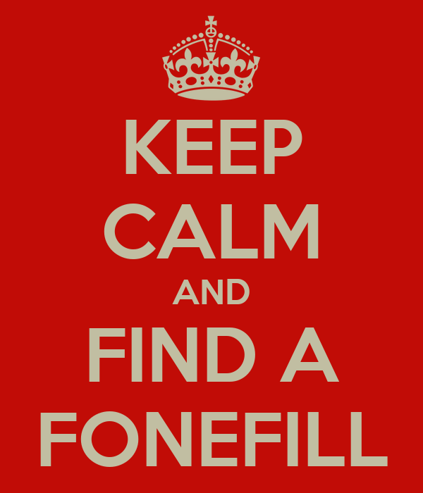 KEEP CALM AND FIND A FONEFILL