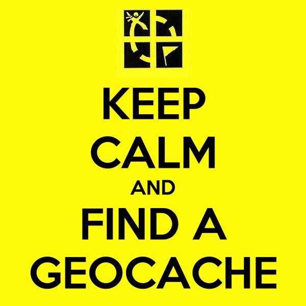 KEEP CALM AND FIND A GEOCACHE