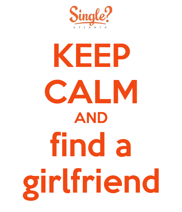 KEEP CALM AND find a girlfriend