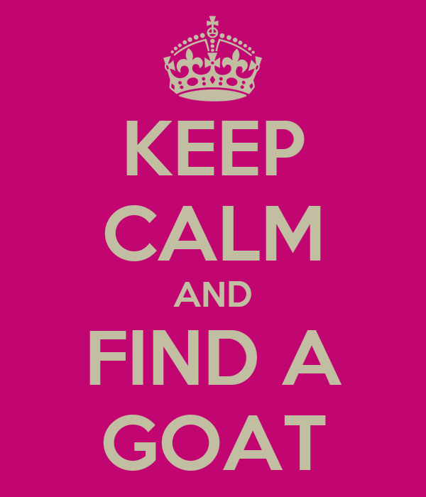 KEEP CALM AND FIND A GOAT