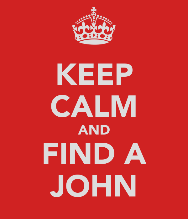 KEEP CALM AND FIND A JOHN