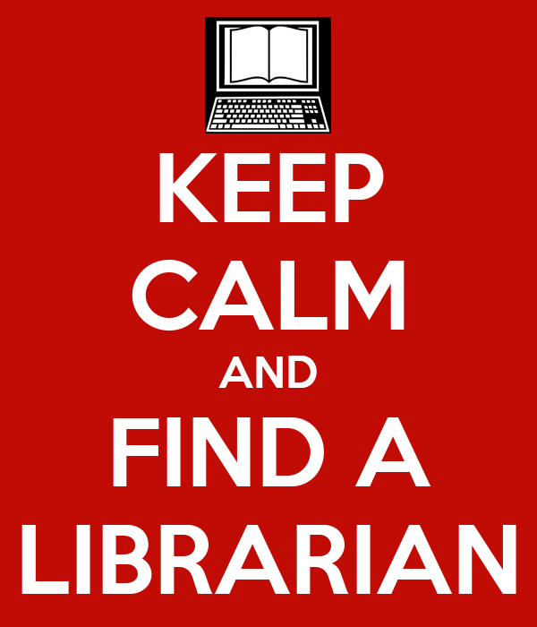 KEEP CALM AND FIND A LIBRARIAN