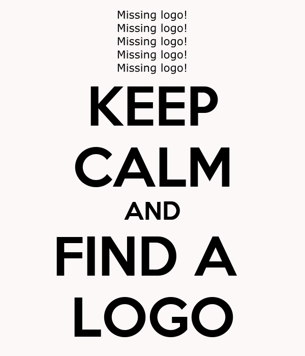 KEEP CALM AND FIND A  LOGO