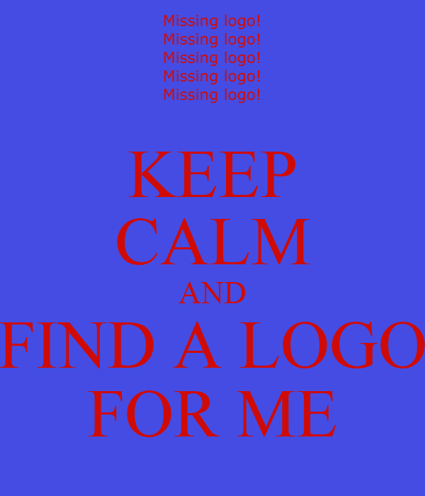 KEEP CALM AND FIND A LOGO FOR ME