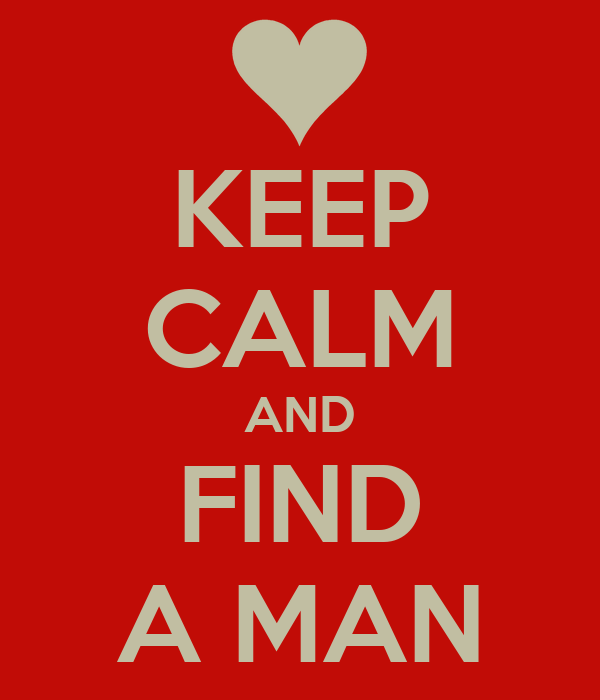 KEEP CALM AND FIND A MAN