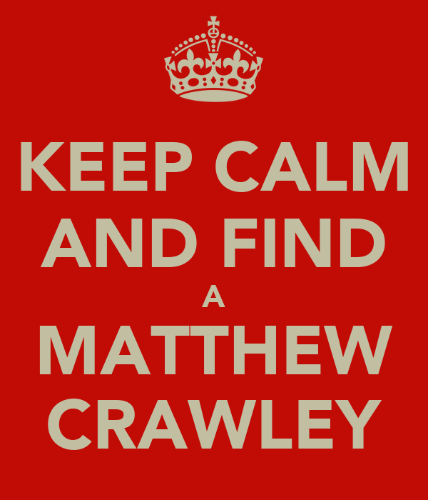 KEEP CALM AND FIND A MATTHEW CRAWLEY