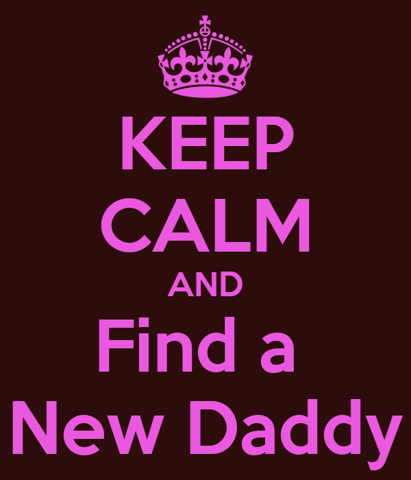 KEEP CALM AND Find a  New Daddy
