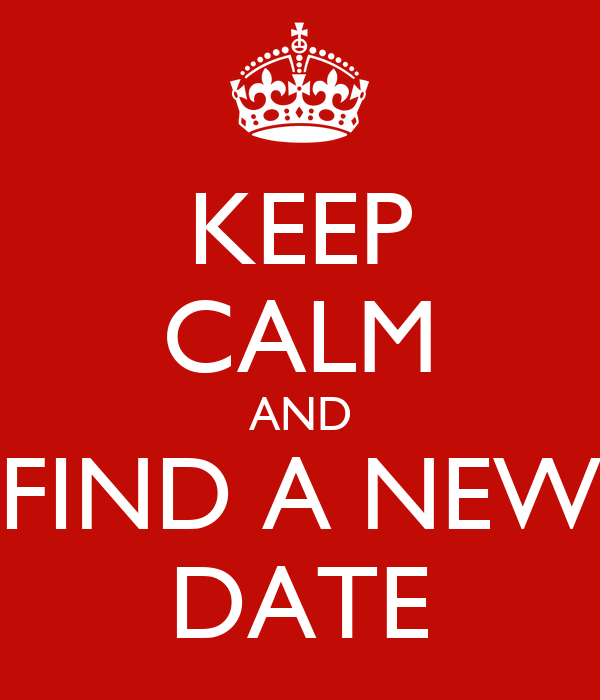KEEP CALM AND FIND A NEW DATE