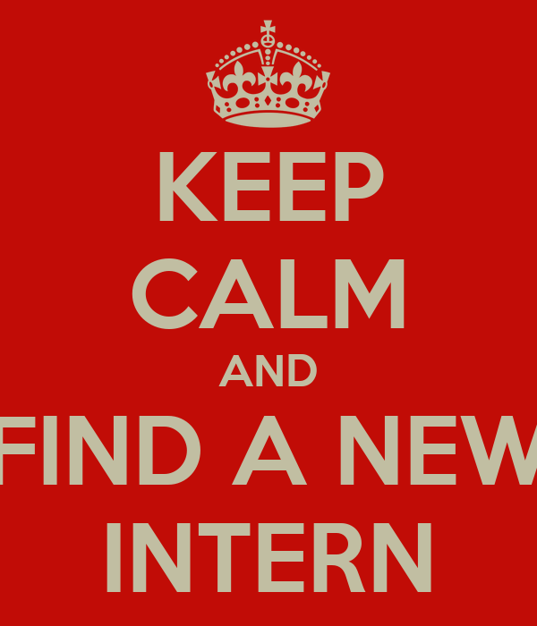 KEEP CALM AND FIND A NEW INTERN