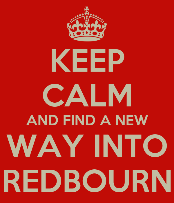 KEEP CALM AND FIND A NEW WAY INTO REDBOURN