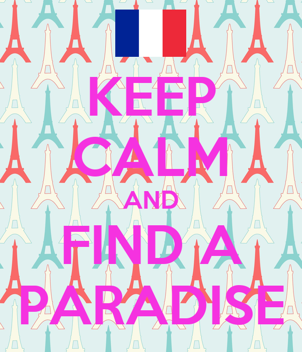 KEEP CALM AND FIND A PARADISE