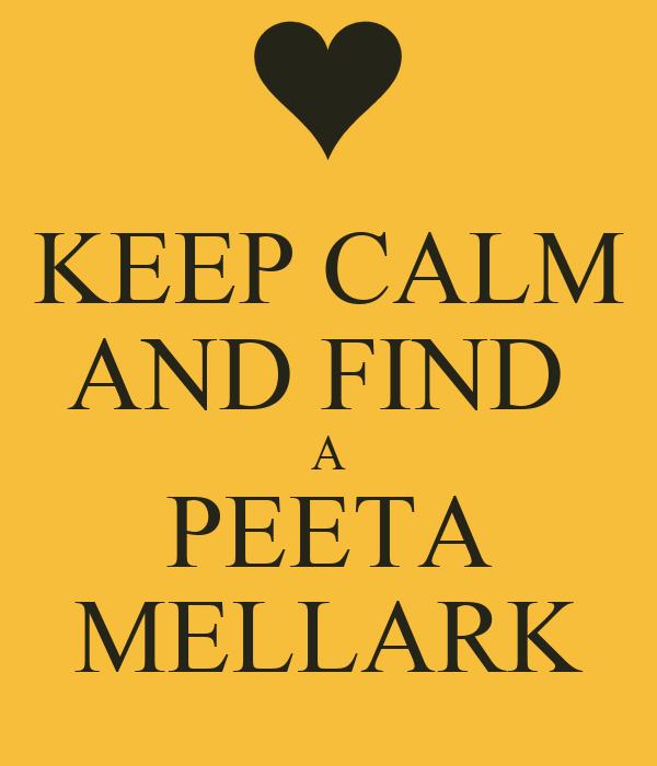 KEEP CALM AND FIND  A PEETA MELLARK