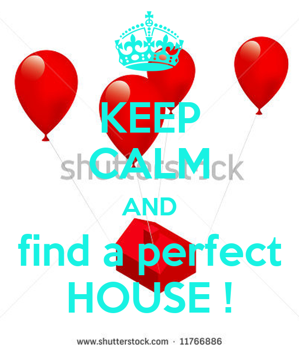 KEEP CALM AND find a perfect HOUSE !