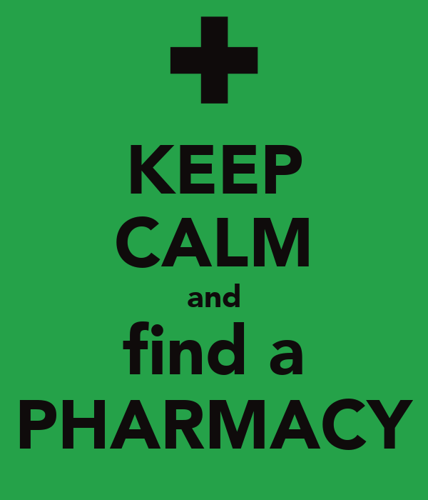 KEEP CALM and find a PHARMACY