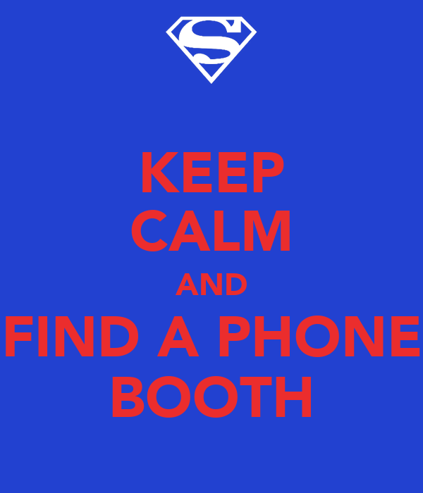 KEEP CALM AND FIND A PHONE BOOTH