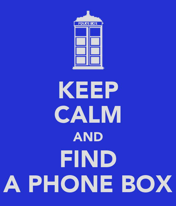 KEEP CALM AND FIND A PHONE BOX