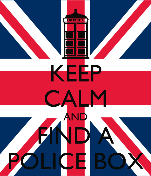 KEEP CALM AND FIND A POLICE BOX