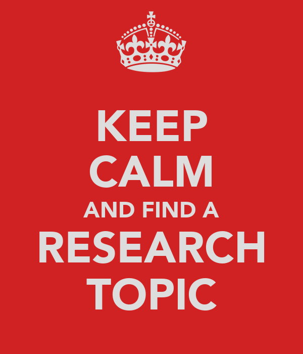 KEEP CALM AND FIND A RESEARCH TOPIC