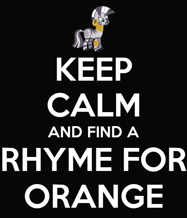 KEEP CALM AND FIND A RHYME FOR ORANGE