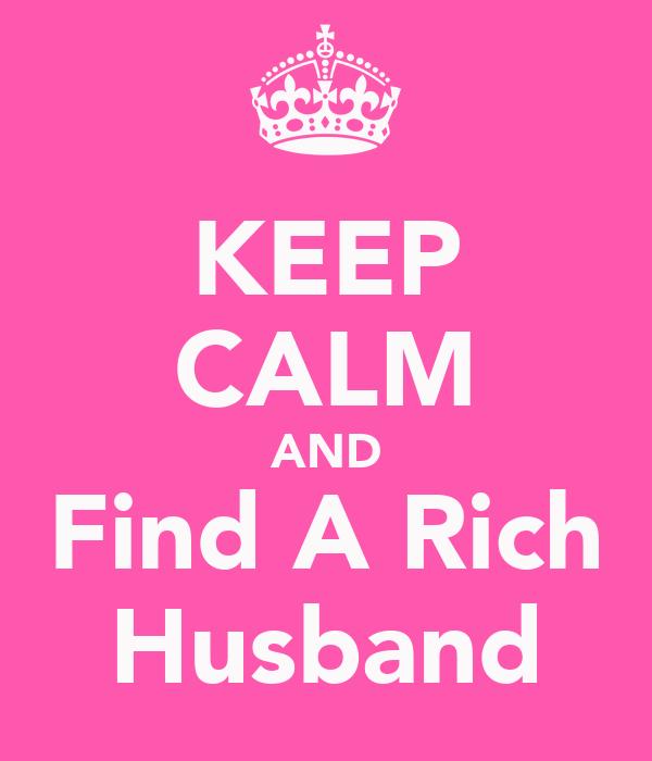 KEEP CALM AND Find A Rich Husband