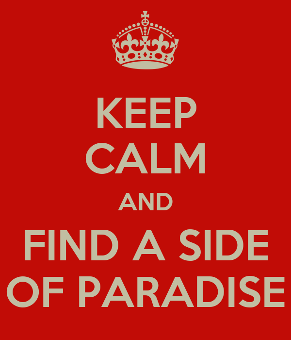 KEEP CALM AND FIND A SIDE OF PARADISE