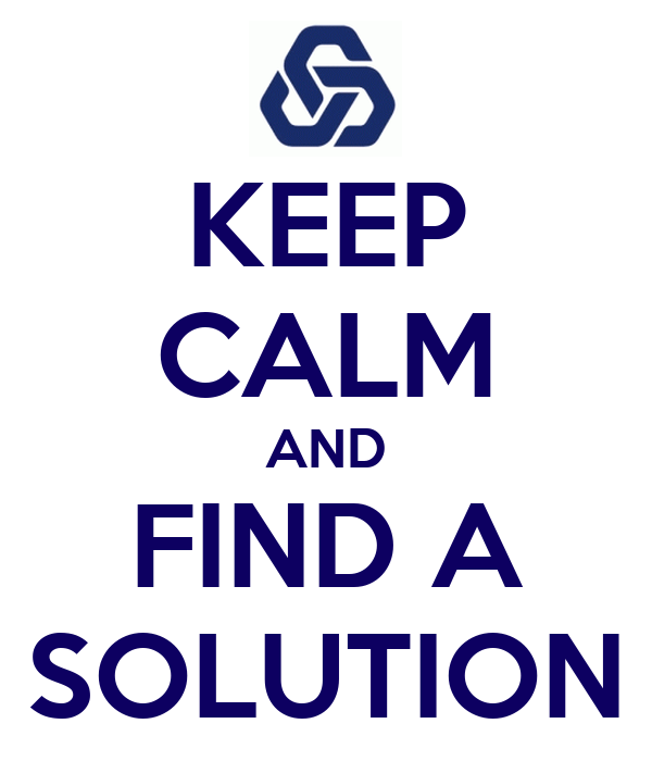KEEP CALM AND FIND A SOLUTION