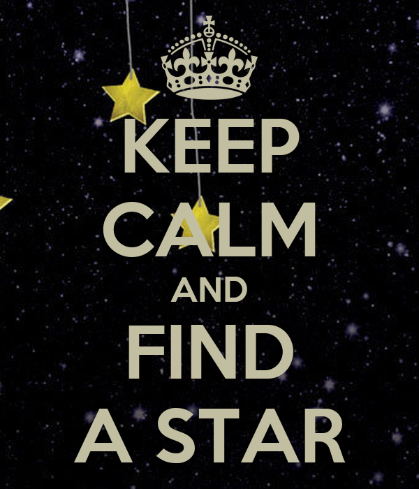 KEEP CALM AND FIND A STAR
