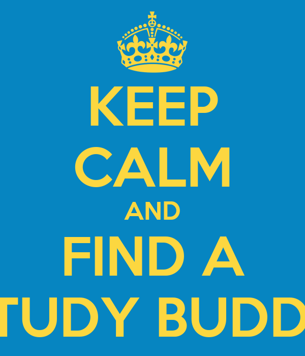 KEEP CALM AND FIND A STUDY BUDDY