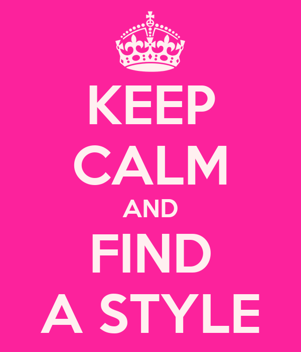 KEEP CALM AND FIND A STYLE