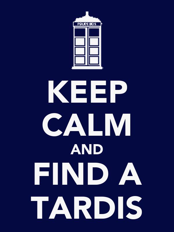 KEEP CALM AND FIND A TARDIS