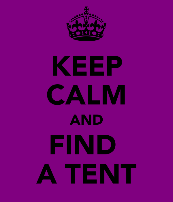 KEEP CALM AND FIND  A TENT