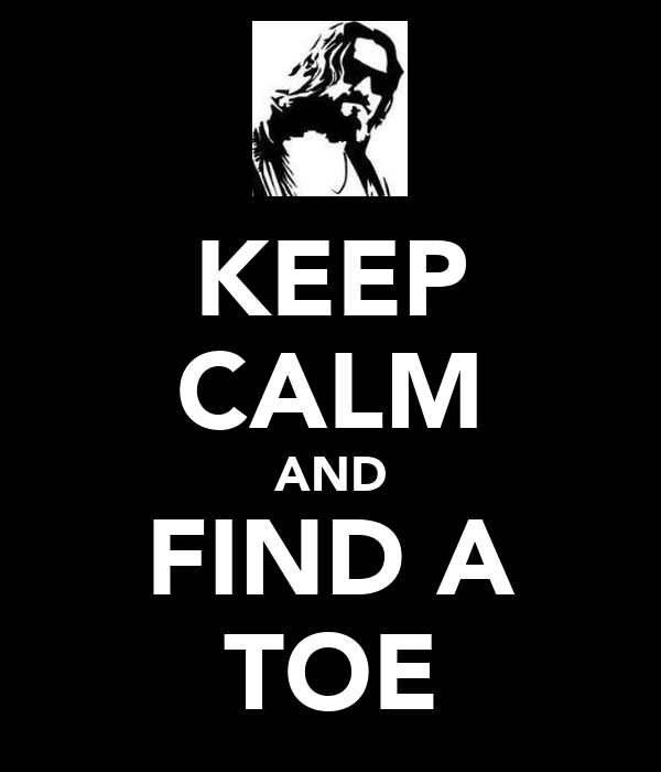 KEEP CALM AND FIND A TOE